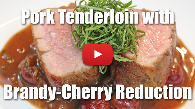 Pan Roasted Pork Tenderloin with Brandy-Cherry Reduction