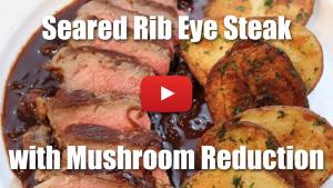 Seared Rib Eye Steak with Mushroom Reduction - Video Technique